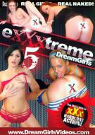 Exxxtreme DreamGirls 5 Porn Movie