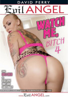 Watch Me, Bitch 4 Porn Movie