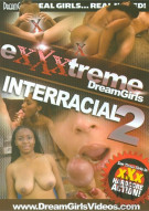 Exxxtreme DreamGirls: Interracial 2 Porn Movie