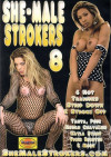 She-Male Strokers 8 Porn Movie