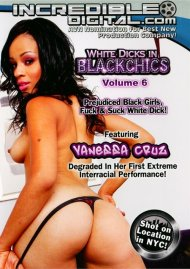 White Dicks In Black Chics Vol. 6 Porn Movie