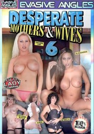 Desperate Mothers & Wives 6 Porn Video