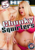 Chunky Squirters Porn Movie