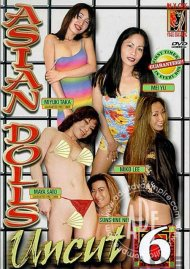 Asian Dolls Uncut Vol. 6 Porn Movie