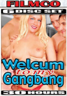 Welcum To My Gangbang 6-Disc Set Porn Movie