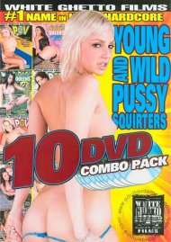 Young and Wild Pussy Squirters (10 Discs) Porn Movie