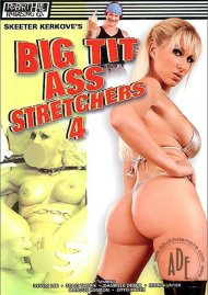 Big Tit Ass Stretchers 4 Porn Movie