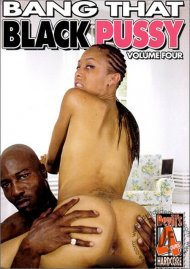 Bang That Black Pussy 4 Porn Movie