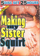 Making My Sister Squirt 5-Disc Set Porn Movie