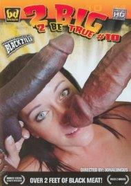 2 Big 2 Be True #10 Porn Video