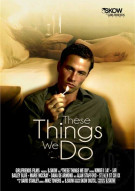 Stream These Things We Do Porn Movie from Girlfriends Films.