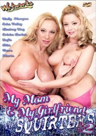 My Mom & My Girlfriend The Squirters #2 Porn Movie