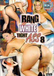 Bang My White Tight Ass 8 Porn Movie
