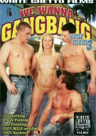 We Wanna Gangbang Your Mom 3 Porn Movie
