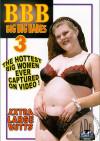 BBB: Big, Big Babes 3 Porn Movie