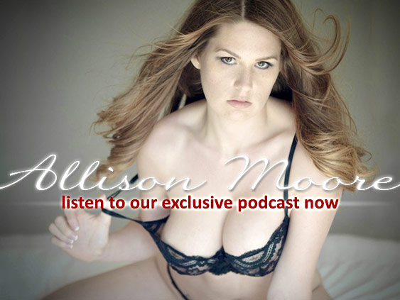 Listen to exclusive podcast with pornstar Allison Moore.